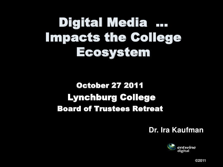 Digital Media …Impacts the College    Ecosystem     October 27 2011   Lynchburg College Board of Trustees Retreat         ...
