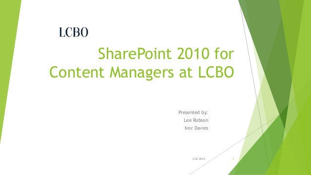 SharePoint 2010 for Content Managers at LCBO Presented by: Lee Robson Ivor Davies  2/8/2014  1
