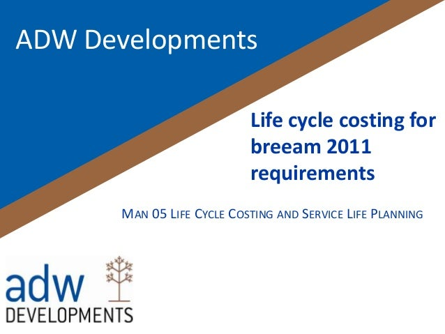 ADW Developments                            Life cycle costing for                            breeam 2011                 ...