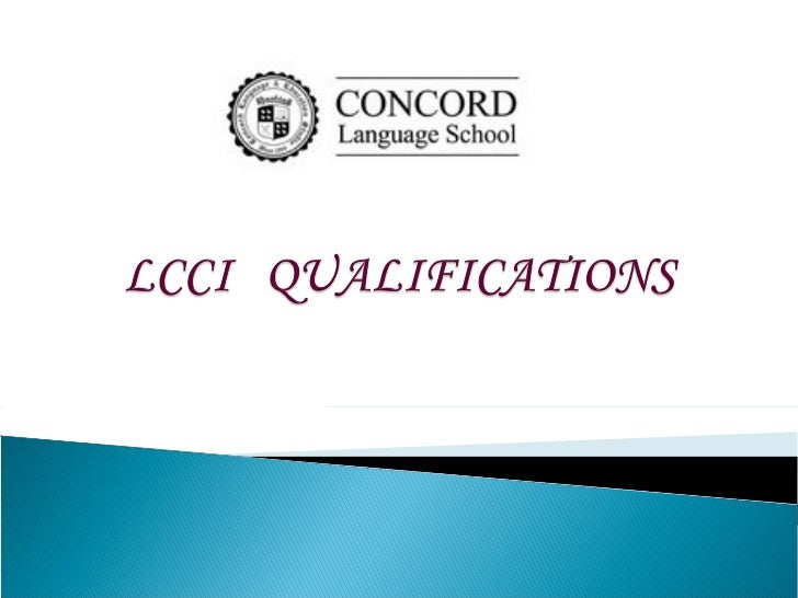    LCCI International Qualifications are recognised by a wide variety    of educational institutions and commercial orga...