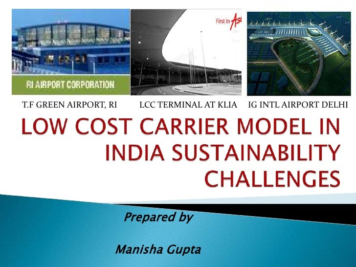 T.F GREEN AIRPORT, RI<br />LCC TERMINAL AT KLIA<br />IG INTL AIRPORT DELHI<br />LOW COST CARRIER MODEL IN INDIA SUSTAINABI...