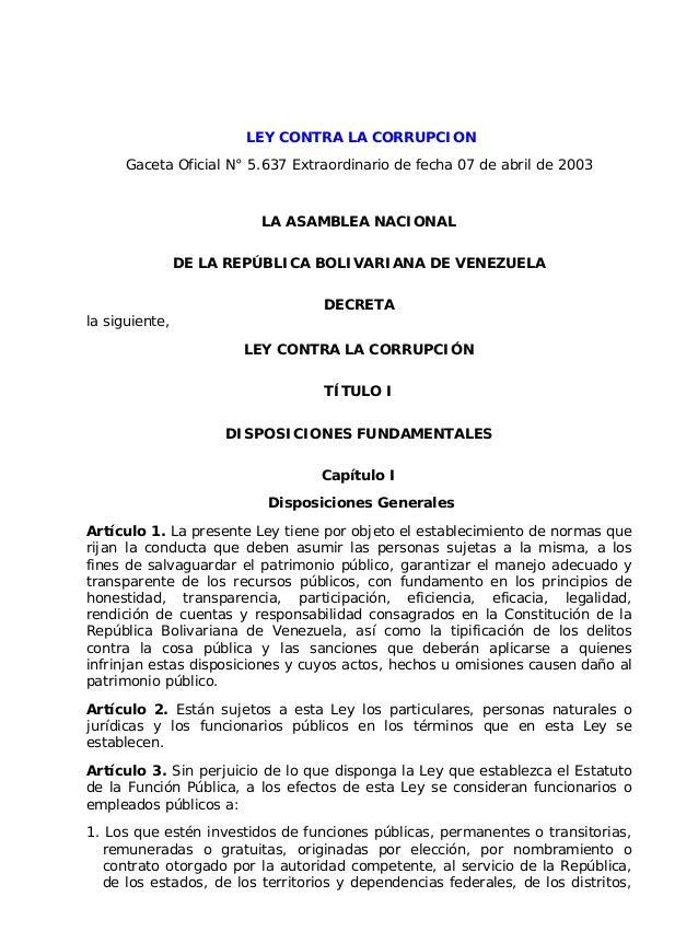 LEY CONTRA LA CORRUPCION Gaceta Oficial N° 5.637 Extraordinario de fecha 07 de abril de 2003  LA ASAMBLEA NACIONAL DE LA R...