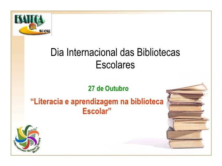"""Dia Internacional das Bibliotecas Escolares """" Literacia e aprendizagem na biblioteca Escolar"""" 27 de Outubro"""