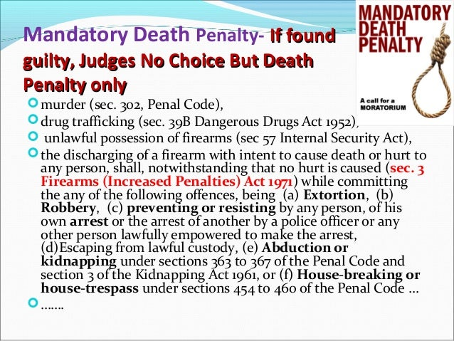 mandatory death penalty in singapore The study of the mandatory death penalty is already in the final stage and i'm sure if possible we can table the bill by the end of the year, he said liew told this to reporters after a community-friendly social integration programme in kampung karamunting here on saturday night.