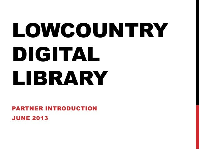 LOWCOUNTRYDIGITALLIBRARYPARTNER INTRODUCTIONJUNE 2013