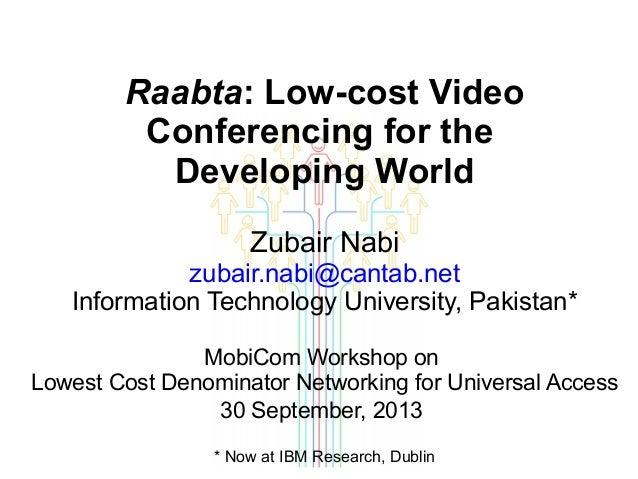 Raabta: Low-cost Video Conferencing for the Developing World Zubair Nabi zubair.nabi@cantab.net Information Technology Uni...