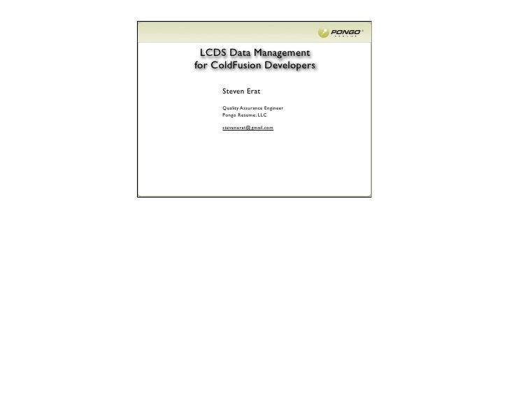 LCDS Data Managementfor ColdFusion Developers     Steven Erat     Quality Assurance Engineer     Pongo Resume, LLC     ste...