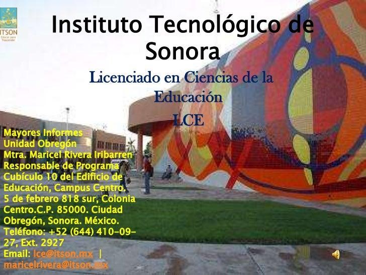 Instituto Tecnológico de Sonora<br />Licenciado en Ciencias de la Educación<br />LCE<br />Mayores Informes Unidad Obregó...
