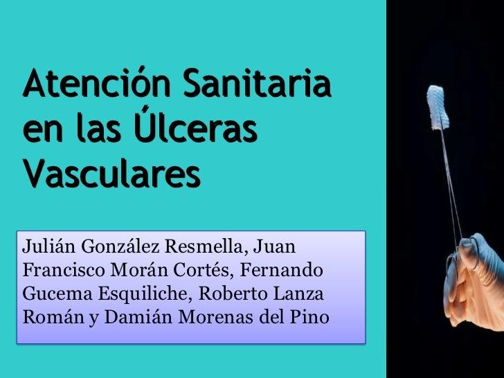Atención Sanitariaen las ÚlcerasVascularesJulián González Resmella, JuanFrancisco Morán Cortés, FernandoGucema Esquiliche,...