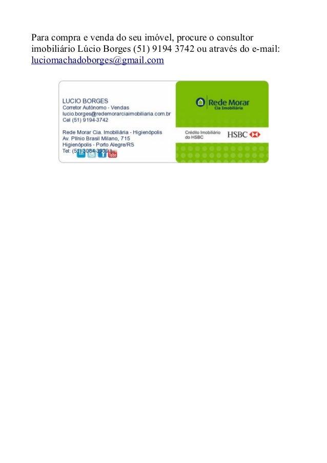 Para compra e venda do seu imóvel, procure o consultor imobiliário Lúcio Borges (51) 9194 3742 ou através do e-mail: lucio...