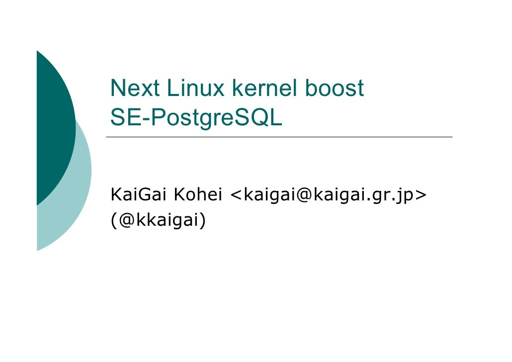 Next Linux kernel boost SE-PostgreSQL   KaiGai Kohei <kaigai@kaigai.gr.jp> (@kkaigai)