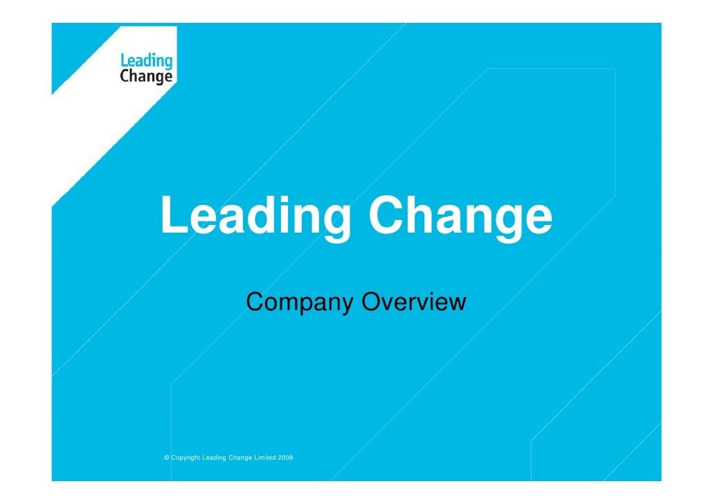 Leading Change                         Company Overview     © Copyright Leading Change Limited 2009    1