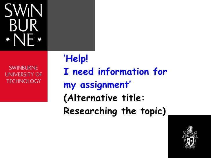 ' Help!  I need information for my assignment'  (Alternative title:  Researching the topic)
