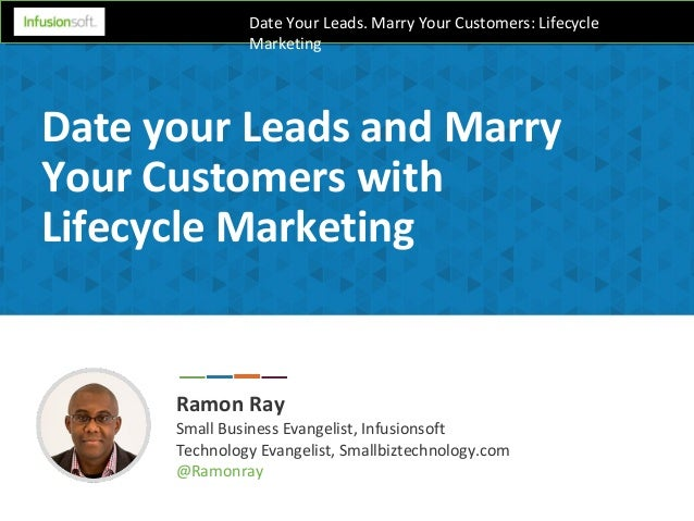 Date Your Leads. Marry Your Customers: Lifecycle Marketing Date your Leads and Marry Your Customers with Lifecycle Marketi...