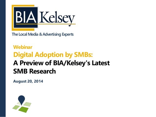Digital Adoption by SMBs: A Preview of BIA/Kelsey's Latest SMB Research - Local Commerce Monitor (LCM) Wave 18 (Q3/2014)