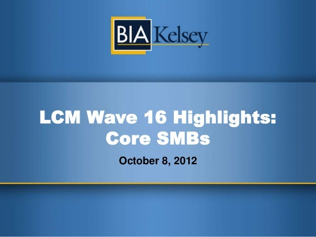 BIA/Kelsey's Local Commerce Monitor, Wave 16 - Core Highlights
