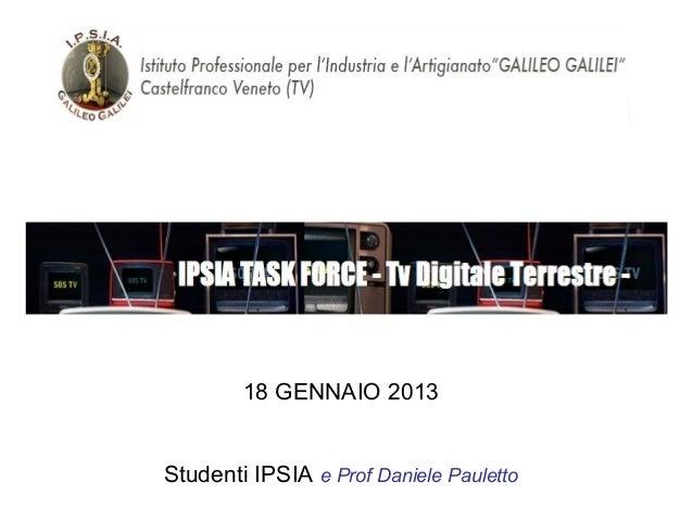 18 GENNAIO 2013 Studenti IPSIA e Prof Daniele Pauletto