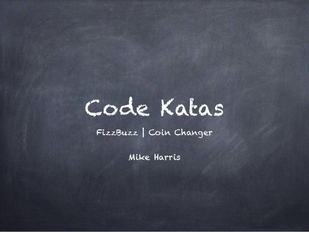 Code Katas FizzBuzz | Coin Changer  Mike Harris