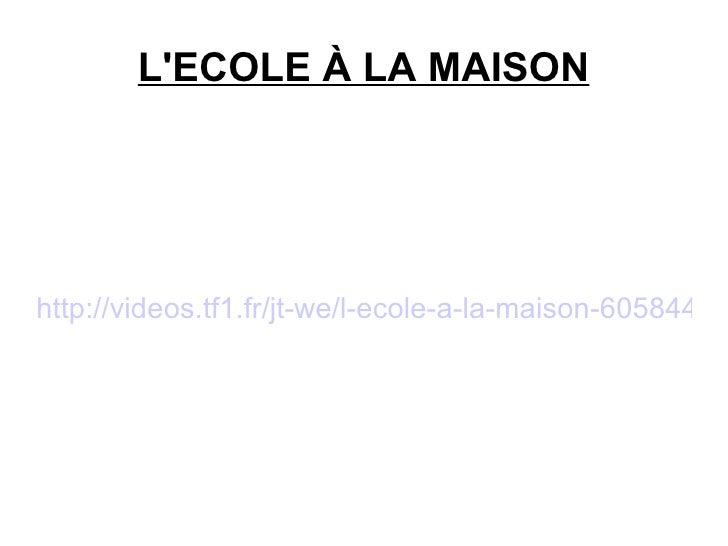 L'ECOLE À LA MAISON http://videos.tf1.fr/jt-we/l-ecole-a-la-maison-6058443.html