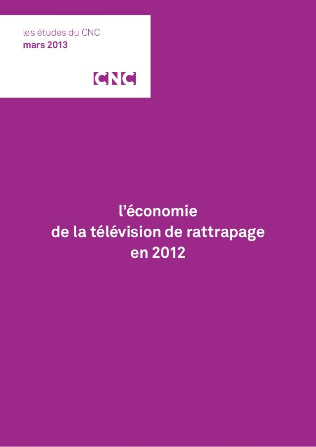 les études du CNCmars 2013                l'économie      de la télévision de rattrapage                  en 2012