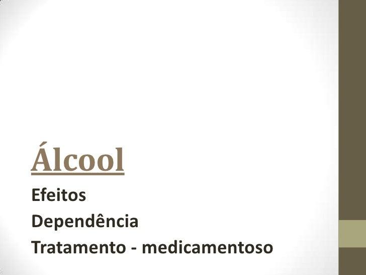ÁlcoolEfeitosDependênciaTratamento - medicamentoso