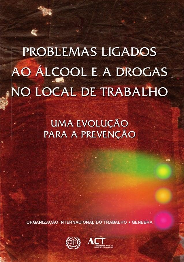 ORGANIZAÇÃO INTERNACIONAL DO TRABALHO • GENEBRA PROBLEMAS LIGADOS AO ÁLCOOL E A DROGAS NO LOCAL DE TRABALHO UMA EVOLUÇÃO P...