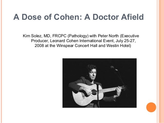 A Dose of Cohen: A Doctor Afield Kim Solez, MD, FRCPC (Pathology) with Peter North (Executive Producer, Leonard Cohen Inte...