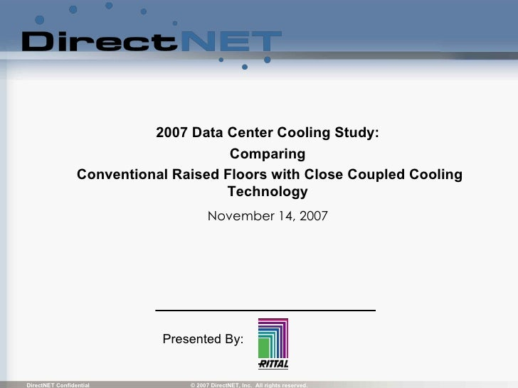 2007 Data Center Cooling Study:  Comparing  Conventional Raised Floors with Close Coupled Cooling Technology  November 14,...