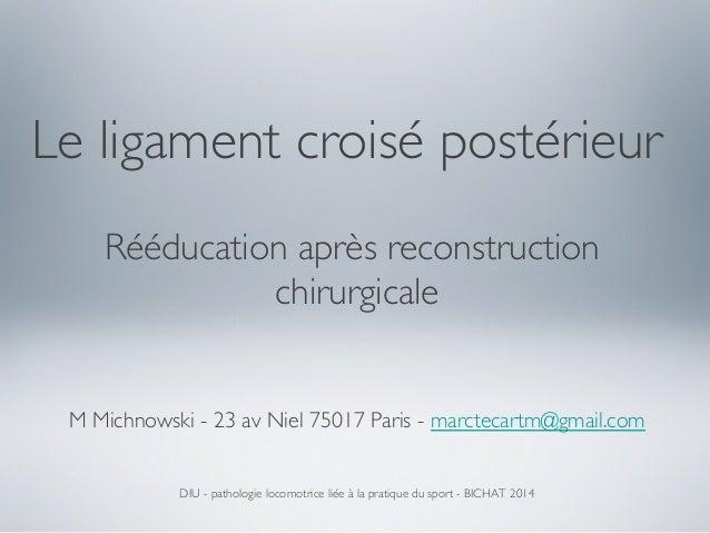 Le ligament croisé postérieur  Rééducation après reconstruction chirurgicale         M Michnowski - 23 av Niel 75017 ...