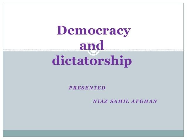Democracy and dictatorship PRESENTED NIAZ SAHIL AFGHAN