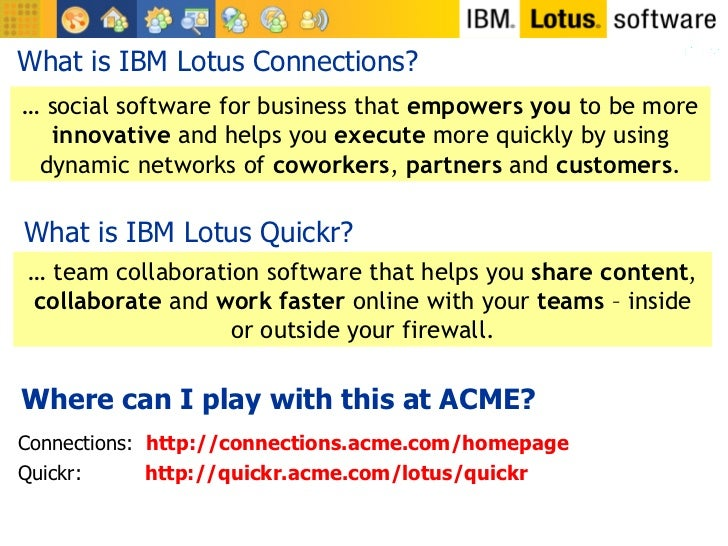 What is IBM Lotus Connections? …  social software for business that  empowers you  to be more  innovative  and helps you  ...