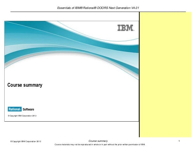 Essentials of IBM® Rational® DOORS Next Generation V4.01Course summary 1© Copyright IBM Corporation 2013Course materials m...