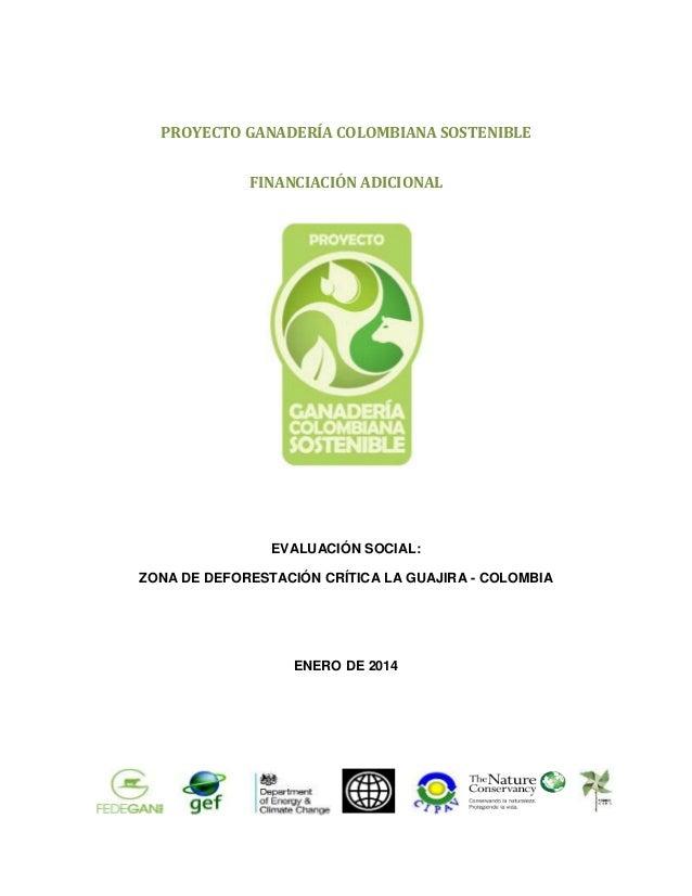 1 PROYECTO GANADERÍA COLOMBIANA SOSTENIBLE FINANCIACIÓN ADICIONAL EVALUACIÓN SOCIAL: ZONA DE DEFORESTACIÓN CRÍTICA LA GUAJ...