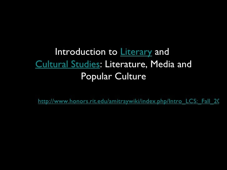 Introduction to  Literary  and  Cultural Studies : Literature, Media and Popular Culture <ul><li>http://www.honors.rit.edu...