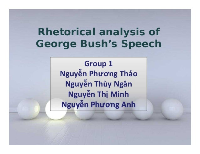 rhetorical analysis of bush speech The rise of the rhetorical presidency presidential studies in presidential rhetoric: an analysis of rhetoric from in george bush's speech on.