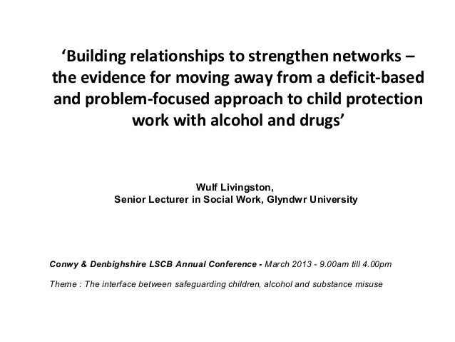 'Building relationships to strengthen networks –the evidence for moving away from a deficit-basedand problem-focused appro...