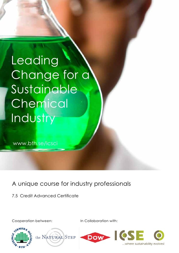 Leading Change for a Sustainable Chemical Industry www.bth.se/lcsci  www.bth.se/lcsci     A unique course for industry pro...