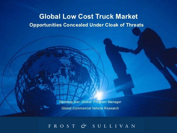 Global Low Cost Truck Market Opportunities Concealed Under Cloak of Threats   Sandeep Kar- Global  Program Manager Global ...
