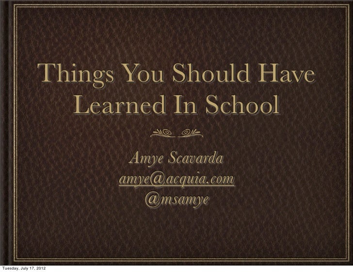 Things You Should Have                   Learned In School                          Amye Scavarda                         ...