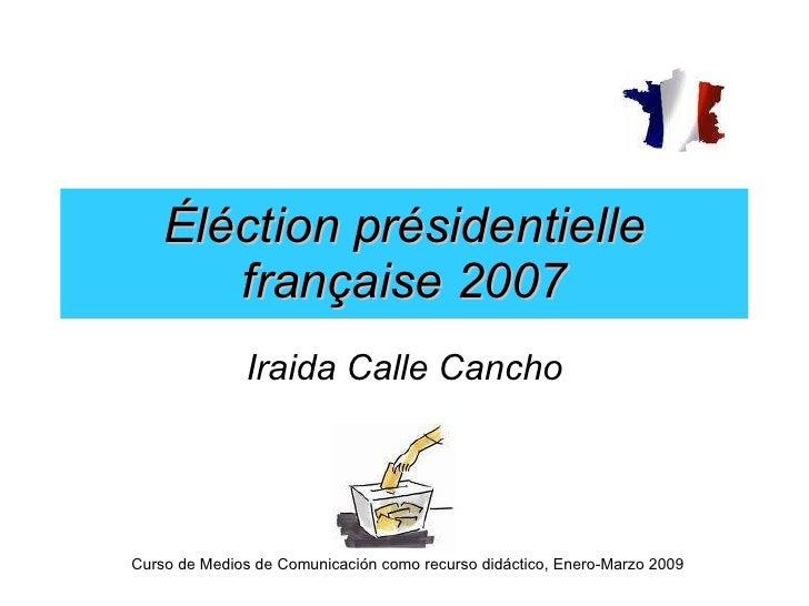 Éléction présidentielle française 2007 Iraida Calle Cancho