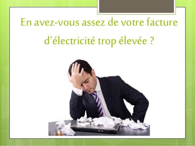 En avez-vous assez de votre facture d'électricité trop élevée ?