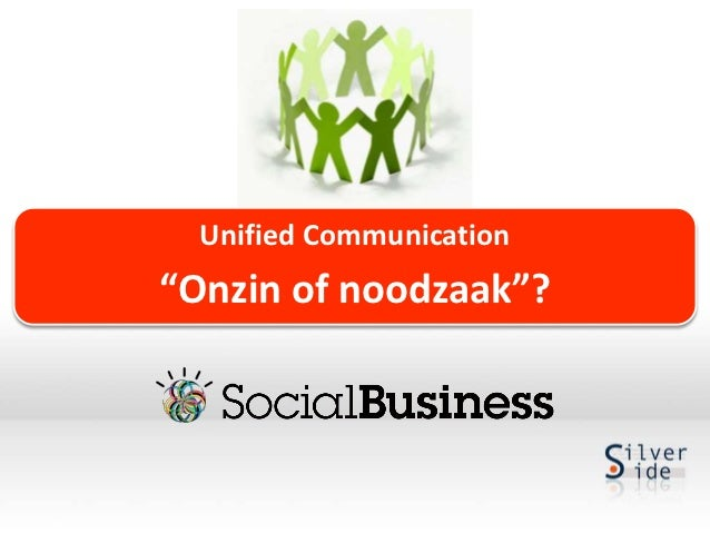 "Unified Communication ""Onzin of noodzaak""?"
