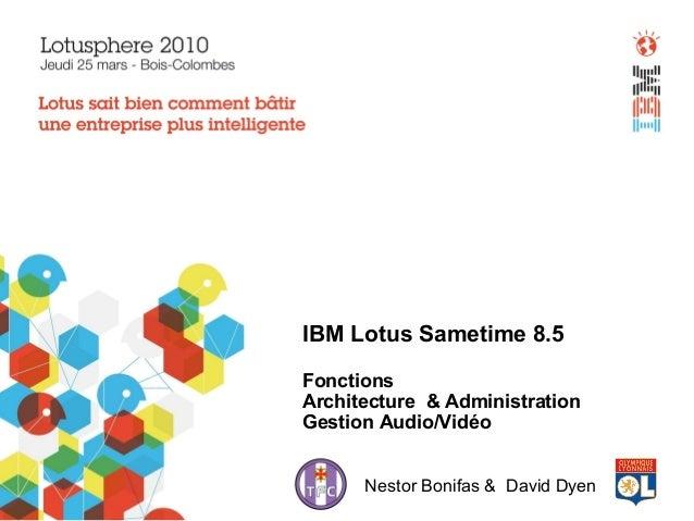 IBM Lotus Sametime 8.5 Fonctions Architecture & Administration Gestion Audio/Vidéo Nestor Bonifas & David Dyen