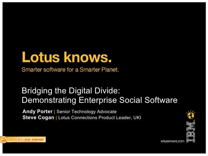 Bridging the Digital Divide: Demonstrating Enterprise Social Software Andy Porter   |   Senior Technology Advocate Steve C...