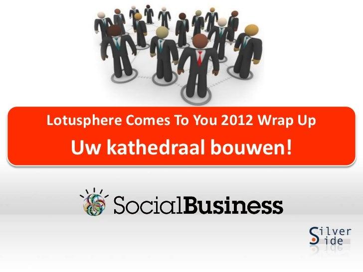 Lotusphere Comes To You 2012 Wrap Up   Uw kathedraal bouwen!
