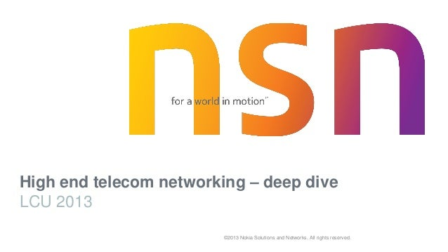 ©2013 Nokia Solutions and Networks. All rights reserved. High end telecom networking – deep dive LCU 2013