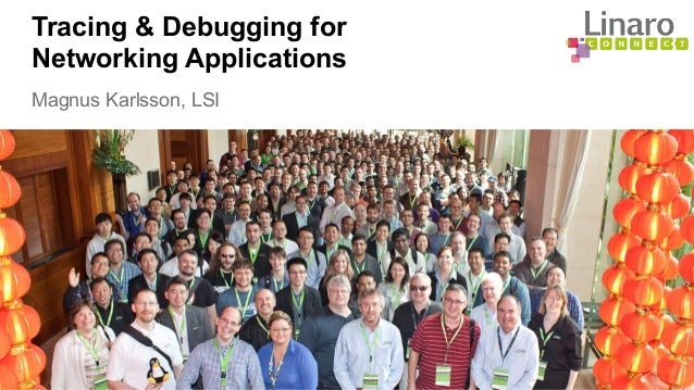 Tracing & Debugging for Networking Applications Magnus Karlsson, LSI