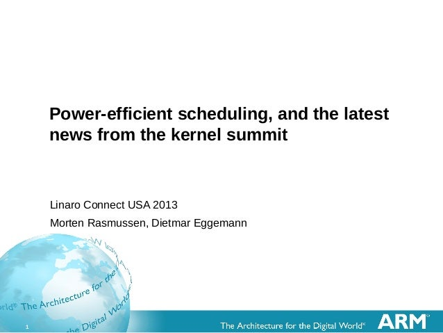 1 Power-efficient scheduling, and the latest news from the kernel summit Linaro Connect USA 2013 Morten Rasmussen, Dietmar...