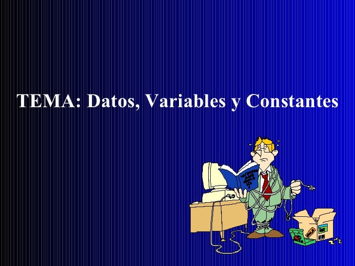 TEMA: Datos, Variables y Constantes