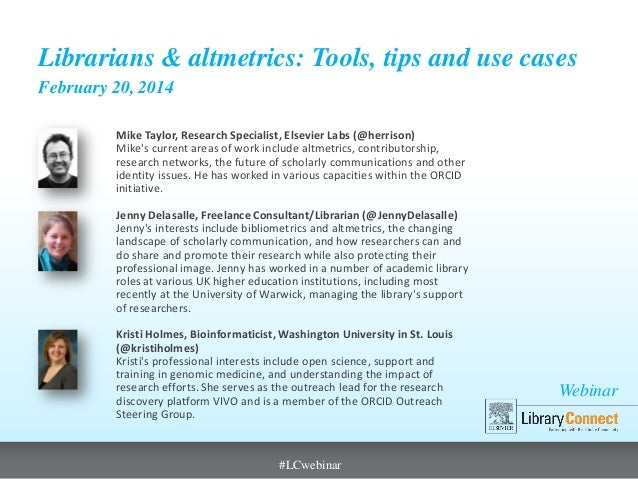 Webinar Librarians & altmetrics: Tools, tips and use cases February 20, 2014 Mike Taylor, Research Specialist, Elsevier La...